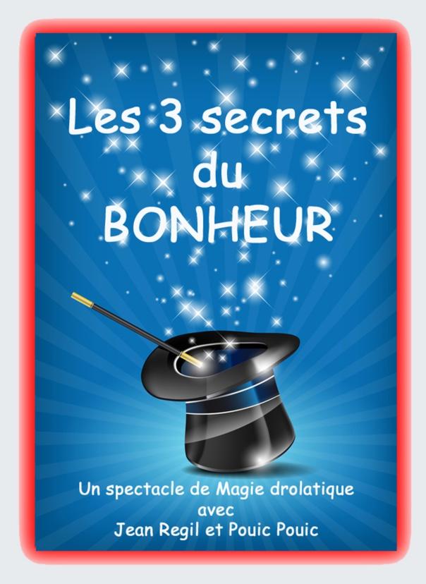 LES 3 SECRETS DU BONHEUR - dès 4 ans et tous public  50mn JEAN REGIL - MAGIE