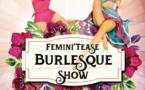 FEMINI TEASE BURLESQUE SHOW  à 20h